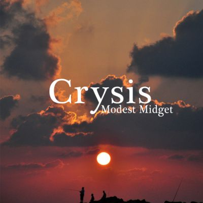 MODEST MIDGET: CRYSIS