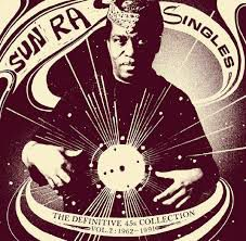 SUN RA: SINGLES, THE DEFINITIVE 45s COLLECTION VOL.2: 1962 - 1991