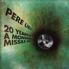PERE UBU: 20 YEARS IN A MONTANA MISSILE SILO