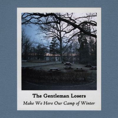 THE GENTLEMAN LOSERS: Make We Here Our Camp of Winter